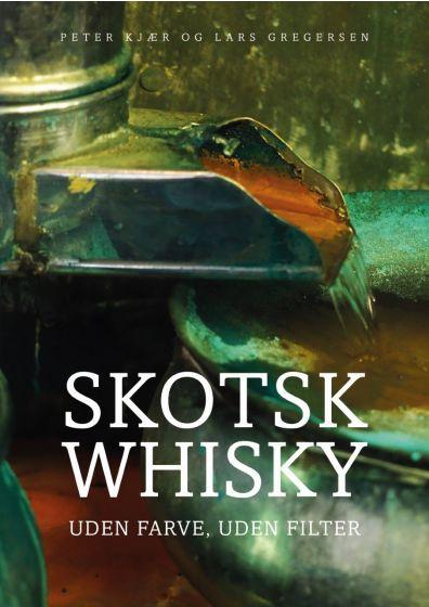 Skotsk Whisky - uden farve, uden filter - af Peter Kjær og Lars Gregersen